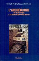 L'archéologie du néolithique à la révolution industrielle.