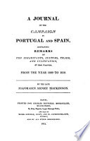 A Journal of the Campaign in Portugal and Spain, Containing Remarks on the Inhabitants, Customs, Trade, and Cultivation, of Those Countries, from the Year 1809 to 1812
