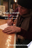 what is truth  Poetry off the cuff Raw and uncut