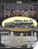 The Locomotive Up to Date: the Classic Reference for Steam Locomotive Engineers and Firemen