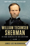William Tecumseh Sherman  In the Service of My Country  A Life
