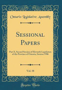 Sessional Papers, Vol. 38: Part X, Second Session of Eleventh Legislature of the Province of Ontario, Session 1906 (Classic Reprint)