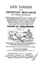 Louis Napoleon, the Destined Monarch of the World and Personal AntiChrist .. 4th Ed., Enl
