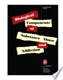 Biological components of substance abuse and addiction.