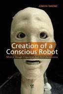 Creation of a Conscious Robot