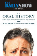 The Daily show (the book): an oral history : as told by Jon Stewart, the correspondents, staff and guests