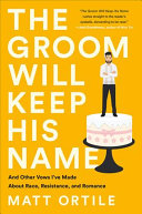 link to The groom will keep his name : and other vows I've made about race, resistance, and romance in the TCC library catalog
