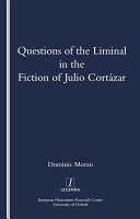 Questions of the Liminal in the Fiction of Julio Cortazar