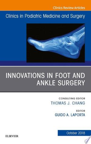 Innovations in Foot and Ankle Surgery, An Issue of Clinics in Podiatric Medicine and Surgery E-Book