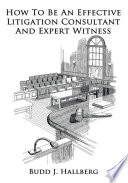 How To Be An Effective Litigation Consultant And Expert Witness Book PDF