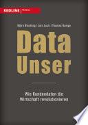 Data Unser  : Wie Kundendaten die Wirtschaft revolutionieren