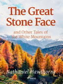 The Great Stone Face and Other Tales of the White Mountains [Pdf/ePub] eBook