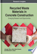 Recycled Waste Materials in Concrete Construction  Emerging Research and Opportunities