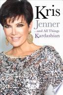 """Kris Jenner... And All Things Kardashian"" by Kris Jenner"