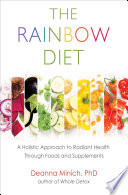 """The Rainbow Diet: A Holistic Approach to Radiant Health Through Foods and Supplements"" by Deanna Minich"
