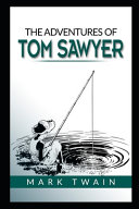 The Adventures of Tom Sawyer By Mark Twain Annotated Illustrated Version