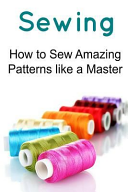 Sewing  How to Sew Amazing Patterns Like a Master