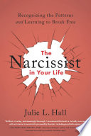 """""""The Narcissist in Your Life: Recognizing the Patterns and Learning to Break Free"""" by Julie L. Hall"""