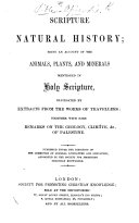 Scripture Natural History  being an account of the animals  plants  and minerals mentioned in Holy Scripture  etc   By Mary Fawley Maude