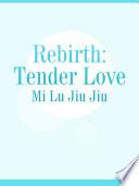Rebirth  Tender Love