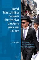 Haredi Masculinities between the Yeshiva, the Army, Work and Politics