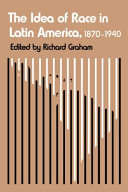 The Idea of Race in Latin America  1870 1940