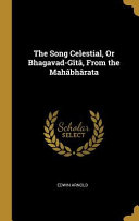 The Song Celestial  Or Bhagavad G  t    from the Mah  bh  rata