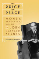 The price of peace : money, democracy, and the life of John Maynard Keynes / Zachary D. Carter