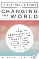 The Millennial s Guide to Changing the World