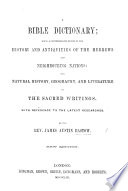A Biblical Dictionary Being A Comprehensive Digest Of The History And Antiquities Of The Jews And Neighbouring Nations Etc