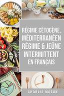 Régime Cétogène, Méditerranéen Régime & Jeûne Intermittent En Français Book