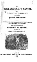 The Fruit Gardener s Manual  and Greenhouse Companion     with Directions for the Conservatory and Hothouse