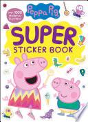 Peppa Pig Super Sticker Book  Peppa Pig