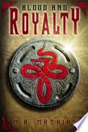 Blood and Royalty  : Dragoneer Saga Book Six