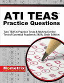 link to ATI TEAS Practice Questions : Two TEAS 6 Practice Tests & Review for the Test of Essential Academic Skills. in the TCC library catalog