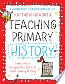 Bloomsbury Curriculum Basics  Teaching Primary History Book