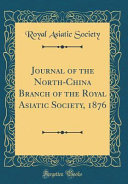 Journal Of The North China Branch Of The Royal Asiatic Society 1876 Classic Reprint