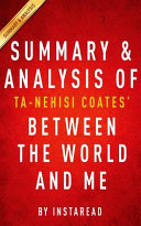 Summary   Analysis of Ta nehisi Coates  Between the World and Me