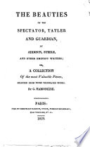 The Beauties of the Spectator  Tatler and Guardian by Addison  Steele and Other Eminent Writers  Or A Collection of the Most Valuable Pieces