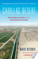Cadillac Desert  : The American West and Its Disappearing Water, Revised Edition