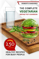The Complete Vegetarian Instant Pot Cookbook