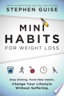 """Mini Habits for Weight Loss: Stop Dieting. Form New Habits. Change Your Lifestyle Without Suffering."" by Stephen Guise"