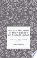Reason and Faith in the Theology of Charles Hodge  American Common Sense Realism