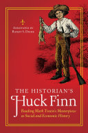 The Historian's Huck Finn: Reading Mark Twain's Masterpiece as Social and Economic History
