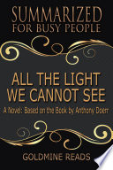 ALL THE LIGHT WE CANNOT SEE   Summarized for Busy People