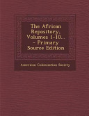 The African Repository  Volumes 1 10      Primary Source Edition
