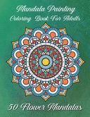 Mandala Painting Coloring Book for Adults 50 Flower Mandalas