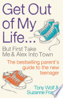 """Get Out of My Life: The bestselling guide to the twenty-first-century teenager"" by Suzanne Franks, Tony Wolf"
