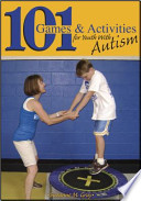101 Games and Activities for Youth with Autism