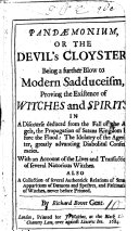 Pandæmonium, or the Devil's Cloyster. Being a further blow to modern Sadduceism, proving the existence of witches and spirits, etc